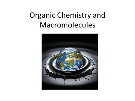 Organic Chemistry and Macromolecules. What makes a molecule organic?