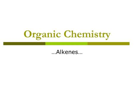 "Organic Chemistry …Alkenes…. Alkenes  Hydrocarbons with one or more double bonds  ""Unsaturated"" Have fewer than the maximum amount of hydrogens Have."