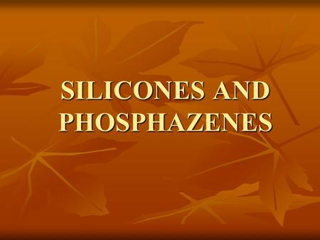 SILICONES AND PHOSPHAZENES. Silicones and phosphazenes are examples of inorganic Polymers. Inorganic elements can have different valencies Than carbon.