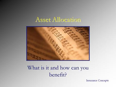 Asset Allocation What is it and how can you benefit? Insurance Concepts.