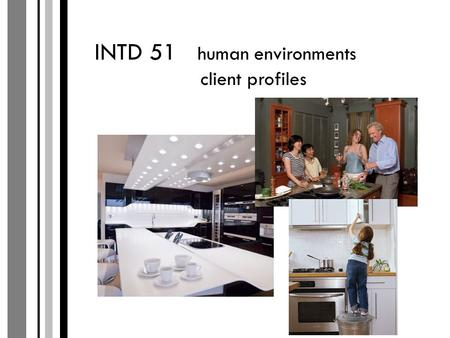 INTD 51 human environments client profiles. client profile a functional and successful design must solve problems to help identify those problems, the.