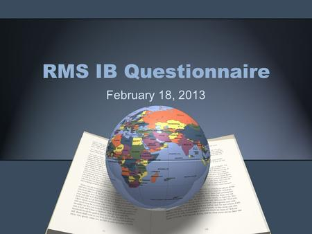 RMS IB Questionnaire February 18, 2013. Name the 8 subjects of the MYP and explain each one.