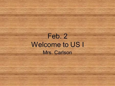 Feb. 2 Welcome to US I Mrs. Carlson. Subjects US. I US. II Peace Studies.