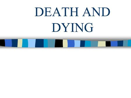 "DEATH AND DYING. 5 STAGES OF DYING Elisabeth Kubler-Ross 1. Denial: ""The doctor is wrong."" 2. Anger: ""Its unfair, why me?"" 3. Bargaining: ""I'll be kinder."