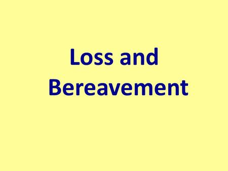 Loss and Bereavement.