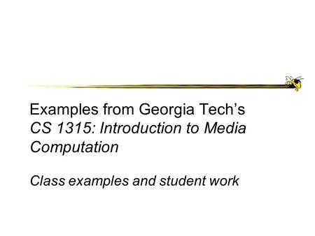 Examples from Georgia Tech's CS 1315: Introduction to Media Computation Class examples and student work.