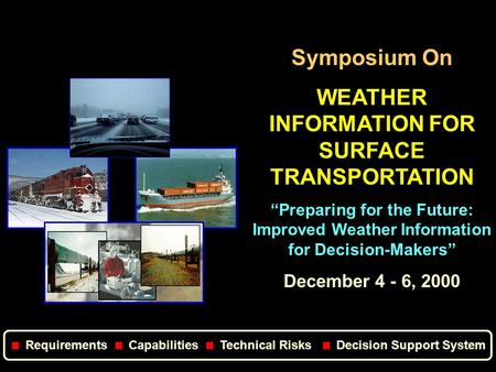 "Symposium On WEATHER INFORMATION FOR SURFACE TRANSPORTATION ""Preparing for the Future: Improved Weather Information for Decision-Makers"" December 4 - 6,"