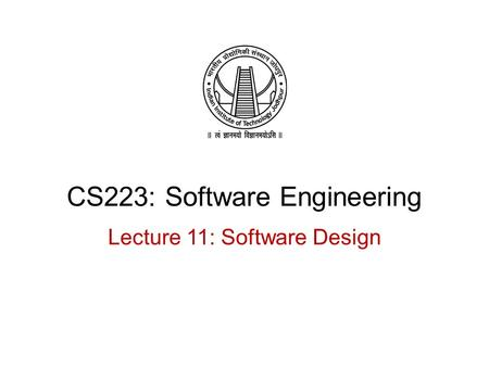 CS223: Software Engineering Lecture 11: Software Design.