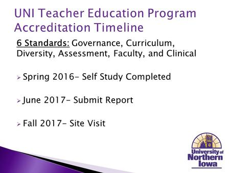 6 Standards: Governance, Curriculum, Diversity, Assessment, Faculty, and Clinical  Spring 2016- Self Study Completed  June 2017- Submit Report  Fall.
