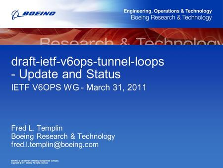 BOEING is a trademark of Boeing Management Company. Copyright © 2011 Boeing. All rights reserved. draft-ietf-v6ops-tunnel-loops - Update and Status IETF.