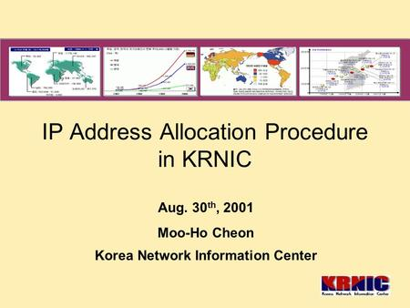 IP Address Allocation Procedure in KRNIC Aug. 30 th, 2001 Moo-Ho Cheon Korea Network Information Center.