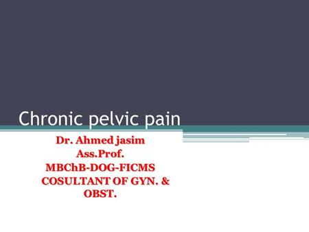 Dr. Ahmed jasim Ass.Prof. MBChB-DOG-FICMS COSULTANT OF GYN. & OBST.