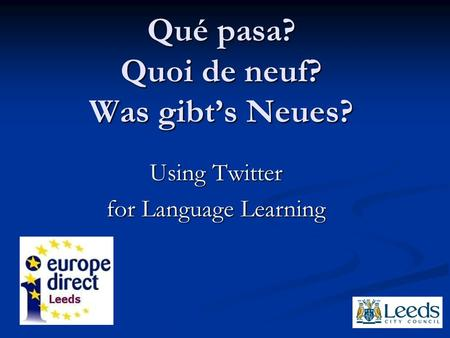 Qué pasa? Quoi de neuf? Was gibt's Neues? Using Twitter for Language Learning.