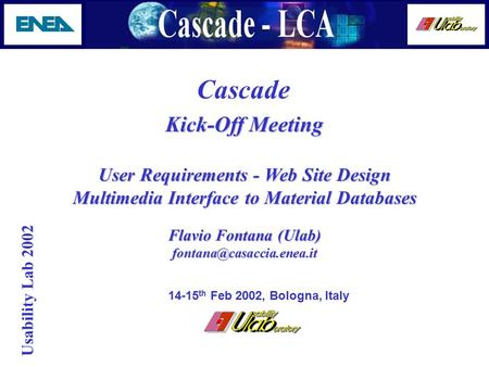 Usability Lab 2002 Cascade Kick-Off Meeting User Requirements - Web Site Design Multimedia Interface to Material Databases Flavio Fontana (Ulab)