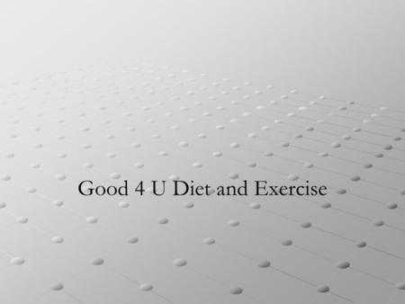 Good 4 U Diet and Exercise. Heart Smart Living Exercise regularly Eat right at home Eat right when you're out Healthy meals Sports drinks Desserts that.