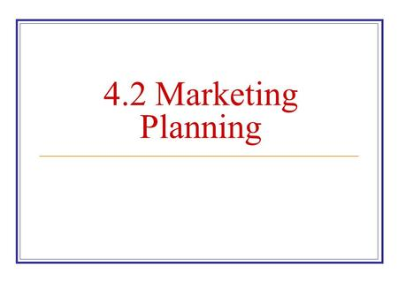 4.2 Marketing Planning. Marketing Planning The process of formulating appropriate strategies and preparing marketing activities to meet marketing objectives.