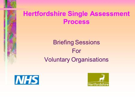 Hertfordshire Single Assessment Process Briefing Sessions For Voluntary Organisations.