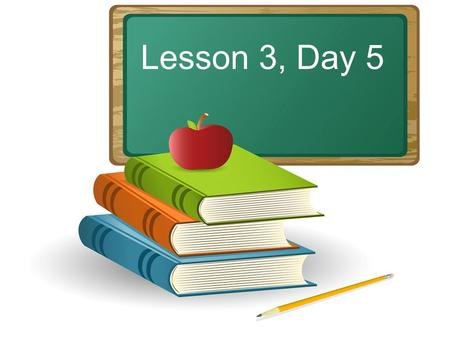 Lesson 3, Day 5. Objective: To listen and respond appropriately to oral communication. Question of the Day: Think of a place you would want to visit.