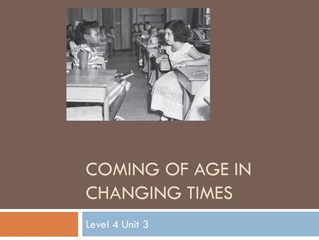COMING OF AGE IN CHANGING TIMES Level 4 Unit 3. 3.22 Controversy in Context Entry Task (pg 243) Before Reading 1. Quickwrite: Chapter 27 ended with the.