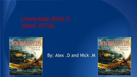 By: Alex.D and Nick.M Unwanteds Book 3: Island of Fire.