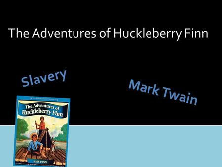The Adventures of Huckleberry Finn Mark Twain.  Accepted practice  The way you were raised  The proper way of life  You were either a slave or a slave.