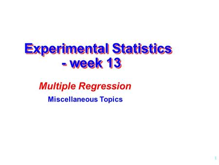 1 Experimental Statistics - week 13 Multiple Regression Miscellaneous Topics.