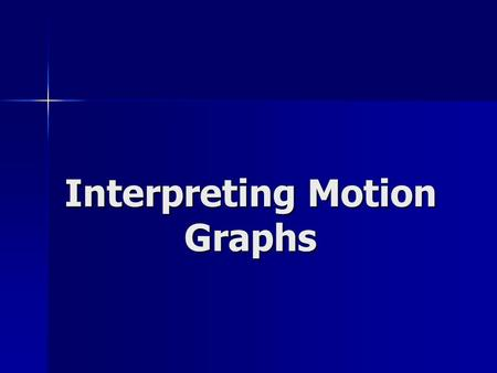 Interpreting Motion Graphs. Position vs. time graphs The slope of the graph is equal to the velocity The slope of the graph is equal to the velocity If.