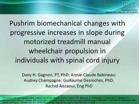 This article and any supplementary material should be cited as follows: Gagnon DH, Babineau A, Champagne A, Desroches G, Aissaoui R. Pushrim biomechanical.