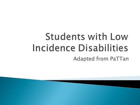 Adapted from PaTTan.  Are those student with disabilities who comprise about 1 – 2 % of all students; and,  Are most often are assessed via the PASA,