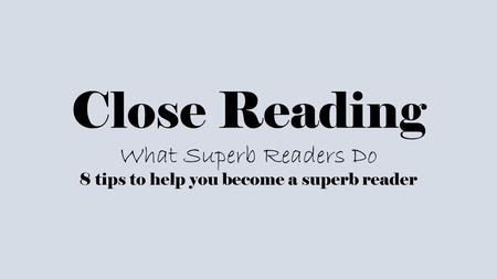 Close Reading What Superb Readers Do 8 tips to help you become a superb reader.