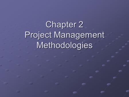 Chapter 2 Project Management Methodologies. A project life cycle PlanDesignDevelop Integrate (including test) DeployMaintain They can be iterative and.