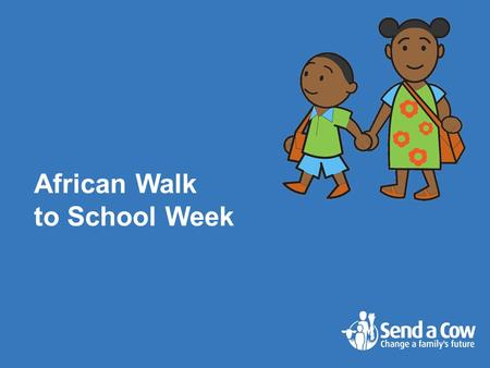 African Walk to School Week. Many African children have to get up early so that they can get to school on time – often at about 5am!