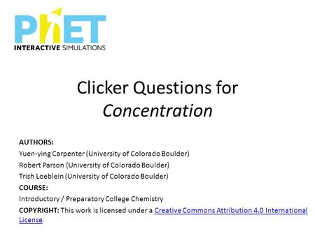 Clicker Questions for Concentration AUTHORS: Yuen-ying Carpenter (University of Colorado Boulder) Robert Parson (University of Colorado Boulder) Trish.