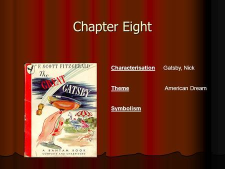 Chapter Eight Characterisation Gatsby, Nick Theme American Dream Symbolism.