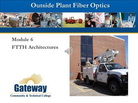 Outside Plant Fiber Optics Outside Plant Fiber Optics Module 6 FTTH Architectures.
