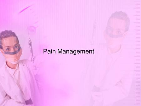 Pain Management. Key Points Pain is an unpleasant sensation, usually associated with disease or injury. A.Transmission 1.Stimulation of neurons (pain.