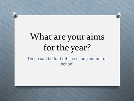 What are your aims for the year? These can be for both in school and out of school.