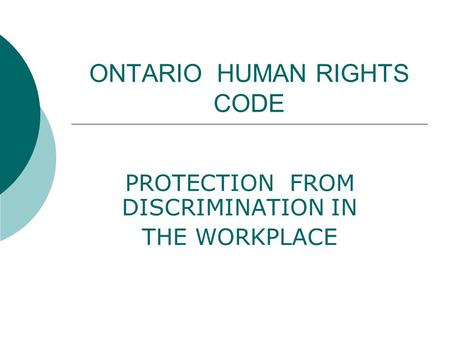 ONTARIO HUMAN RIGHTS CODE PROTECTION FROM DISCRIMINATION IN THE WORKPLACE.