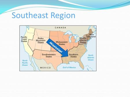 Southeast Region Mississippi. States in the Southeast Region Virginia West Virginia Maryland North Carolina South Carolina Georgia Florida Louisiana Arkansas.