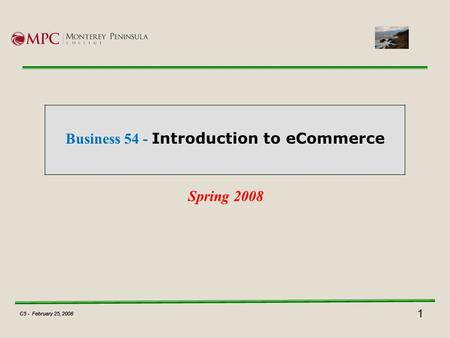 1 C5 - February 25, 2008 <strong>Business</strong> 54 - Introduction to eCommerce Spring 2008 C5 - February 25, 2008.