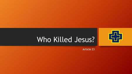 Who Killed Jesus? Article 23. The mystery of the Incarnation tells us that Jesus was both true God and true man. So there should be no surprise that there.