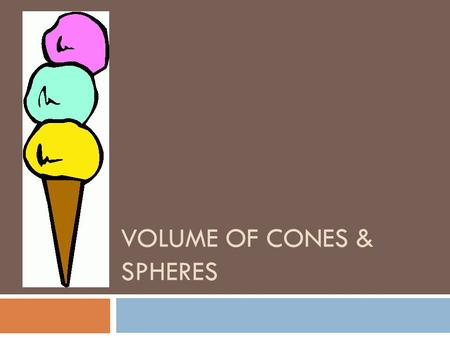 Volume of Cones & Spheres