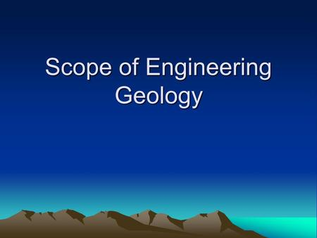 Scope of Engineering Geology. Def. This deals with the application of geological knowledge in the field of civil engineering, for excavation of safe,