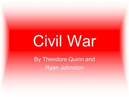 Civil War By Theodore Quinn and Ryan Johnston. Events Kansas - Nebraska Act Compromise of 1850 Fugitive Slave Act Uncle Tom's Cabin Dred Scott Decision.