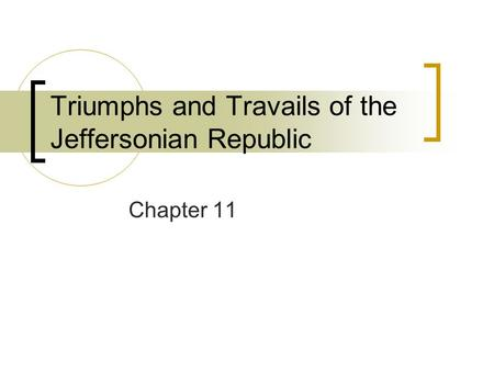 Triumphs and Travails of the Jeffersonian Republic Chapter 11.