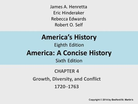 America's History Eighth Edition America: A Concise History Sixth Edition CHAPTER 4 Growth, Diversity, and Conflict 1720–1763 Copyright © 2014 by Bedford/St.