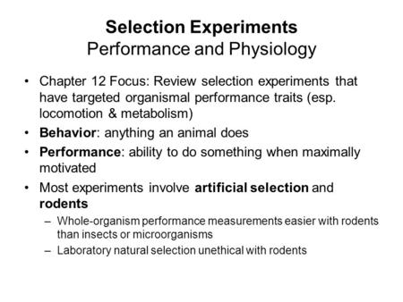 Selection Experiments Performance and Physiology Chapter 12 Focus: Review selection experiments that have targeted organismal performance traits (esp.