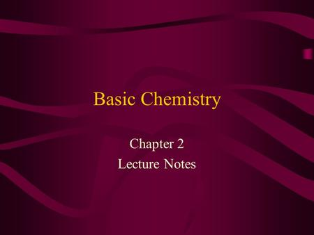 "Basic Chemistry Chapter 2 Lecture Notes Matter and Energy Matter – anything that occupies space and has mass (weight); the ""stuff"" of the universe 3."