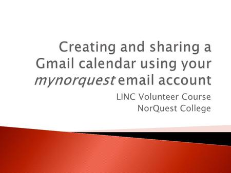 LINC Volunteer Course NorQuest College. Open your mynorquest email account, and click on Calendar You may receive a warning message if you are using a.