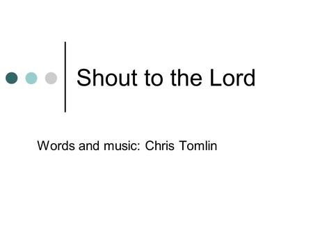 CHRIS TOMLIN - SHOUT TO THE LORD LYRICS